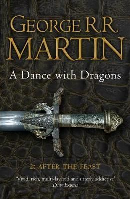 A DANCE WITH DRAGONS: PART 2 AFTER THE FEAST AFTER THE FEAST: BOOK 5 OF A SONG OF ICE AND FIRE