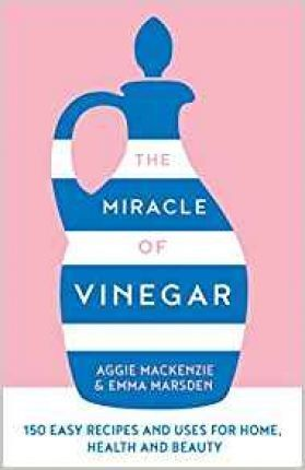 MIRACLE OF VINEGAR: 150 EASY RECIPES AND USES FOR HOME, HEALTH AND BEAUTY