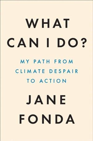 WHAT CAN I DO? : THE TRUTH ABOUT CLIMATE CHANGE AND HOW TO FIX IT