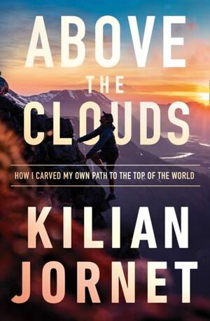 ABOVE THE CLOUDS : HOW I CARVED MY OWN PATH TO THE TOP OF THE WORLD