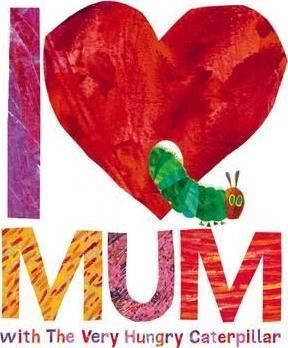HB. I LOVE MUM WITH THE VERY HUNGRY CATERPILLAR