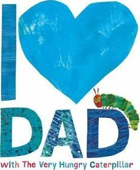 I LOVE YOU DAD WITH VERY HUNGRY CATERPILLAR