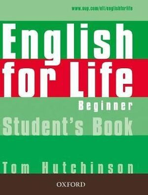 ENGLISH FOR LIFE: BEGINNER: STUDENT'S BOOK : GENERAL ENGLISH FOUR-SKILLS COURSE FOR ADULTS
