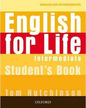 ENGLISH FOR LIFE: INTERMEDIATE: STUDENT'S BOOK : GENERAL ENGLISH FOUR-SKILLS COURSE FOR ADULTS