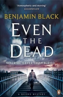 EVEN THE DEAD, A QUIRKE MYSTERY