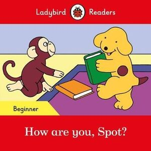 HOW ARE YOU, SPOT? BEGINNER