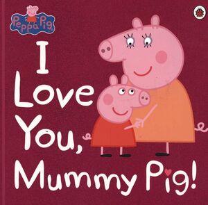 I LOVE YOU, MUMMY PIG