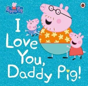 I LOVE YOU, DADDY PIG