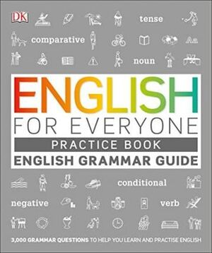 ENGLISH FOR EVERYONE ENGLISH GRAMMAR GUIDE PRACTICE BOOK: ENGLISH LANGUAGE GRAMMAR EXERCISES