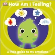 FIRST EMOTIONS: HOW AM I FEELING? : A LITTLE GUIDE TO MY EMOTIONS