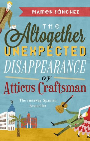 THE ALTOGETHER UNEXPECTED DISAPPEARANCE OF ATTICUS CRFTSMAN