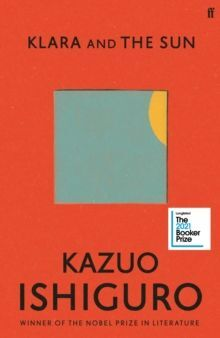 KLARA AND THE SUN : LONGLISTED FOR THE BOOKER PRIZE 2021