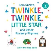 ERIC CARLE'S TWINKLE, TWINKLE, LITTLE STAR AND OTHER NURSERY RHYMES : A LIFT-THE-FLAP BOOK