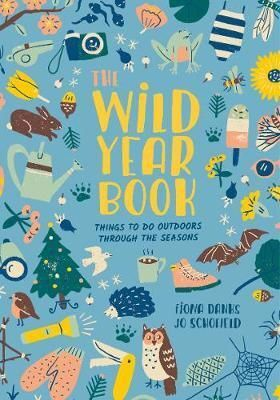 WILD YEAR BOOK: THINGS TO DO OUTDOORS THROUGH THE SEASONS
