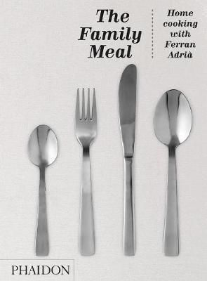 FAMILY MEAL: HOME COOKING WITH FERRAN ADRIA