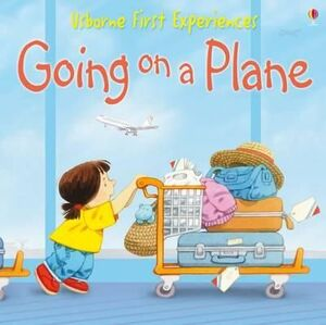 GOING ON A PLANE. USBORNE FIRST EXPERIENCES
