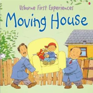MOVING HOUSE. USBORNE FIRST EXPERIENCES