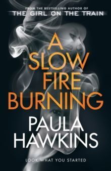 A SLOW FIRE BURNING : THE ADDICTIVE NEW SUNDAY TIMES NO.1 BESTSELLER FROM THE AUTHOR OF THE GIRL ON THE TRAIN