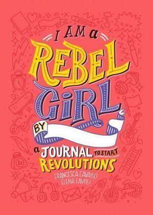 I AM A REBEL GIRL BY A JOURNAL YO START REVOLUTIONS