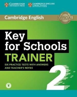 2. KEY FOR SCHOOLS TRAINER. STUDENT'S BOOK WITH ANSWERS, DOWNLOADABLE AUDIO AND TEACHER'S NOTES. KEY FOR SCHOOLS  WITH ANSWERS AND TEACHER'S NOTES WITH AUDIO