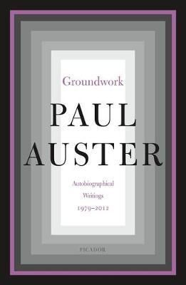 GROUNDWORK : AUTOBIOGRAPHICAL WRITINGS, 1979-2012