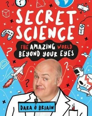 SECRET SCIENCE: THE AMAZING WORLD BEYOND YOUR EYES