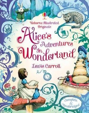 ALICE IN WONDERLAND: USBORNE ILLUSTRATED ORIGINALS