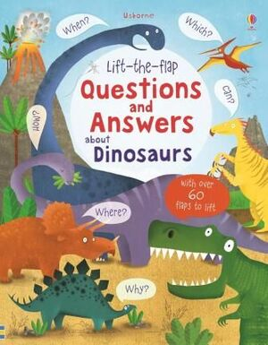 ABOUT DINOSAURS LIFT-THE-FLAP QUESTIONS AND ANSWERS