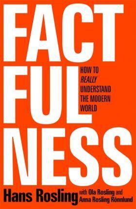 FACTFULNESS: TEN REASONS WE'RE WRONG ABOUT THE WORLD - AND WHY THINGS ARE BETTER THAN YOU