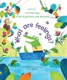 WHAT ARE FEELINGS? LIFT-THE-FLAP FIRST QUESTIONS AND ANSWERS