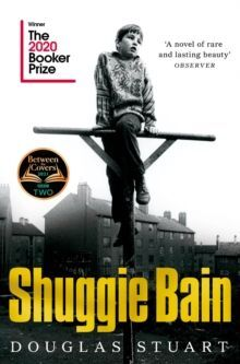 SHUGGIE BAIN : WINNER OF THE BOOKER PRIZE 2020