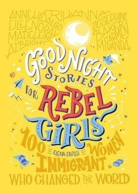 GOOD NIGHT STORIES FOR 3. REBEL GIRLS: 100 IMMIGRANT WOMEN WHO CHANGED THE WORLD