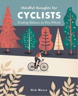 MINDFUL THOUGHTS FOR CYCLISTS: FINDING BALANCE ON TWO WHEELS. HARDBACK