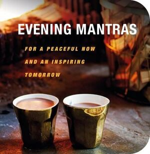 EVENING MANTRAS: FOR A PEACEFUL NOW AND AN INSPIRING TOMORROW
