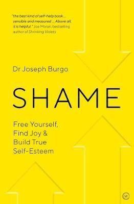 SHAME: FREE YOURSELF, FIND JOY AND BUILD TRUE SELF ESTEEM