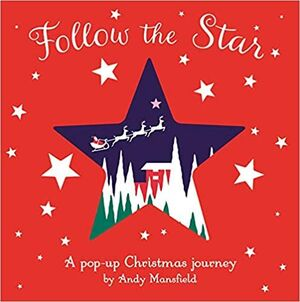 FOLLOW THE STAR : A POP-UP CHRISTMAS JOURNEY