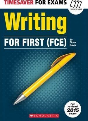 (FCE). TIMESAVER FOR EXAMS: WRITING FOR FIRST