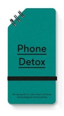 PHONE DETOX: BRING SANITY TO YOUR MOST INTENSE TECHNOLOGICAL RELATIONSHIP