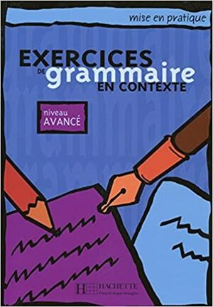 EXERCICES GRAMMAIRE EN CONTEXTE NIVEAU AVANCÉ