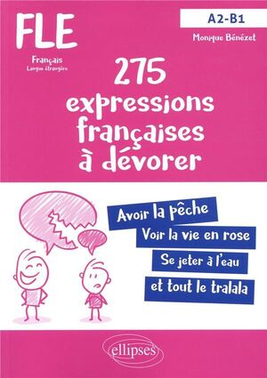 A2-B1 ; 275 EXPRESSIONS FRANÇAISES À DÉVORER. FLE ;