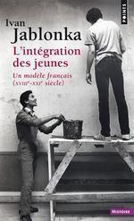 L'INTEGRATION DES JEUNES ; UN MODELE FRANÇAIS (XVIIIE-XXIE SIECLE)
