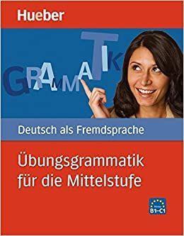 UBUNGSGRAMMATIK FUR DIE MITTELSTUFE- B1-C1