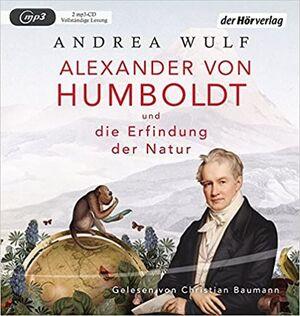 CD. ALEXANDER VON HUMBOLDT UND DIE ERFINDUNG DER NATUR