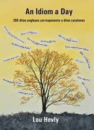 AN IDIOM A DAY. 366 DITES ANGLESES CORRESPONENTS A DITES CATALANES