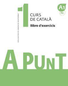 A PUNT. CURS DE CATALÀ. LLIBRE D'EXERCICIS, 1