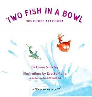 TWO FISH IN A BOWL / DOS PEIXETS A LA PEIXERA