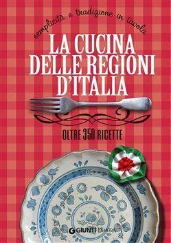 LA CUCINA DELLE REGIONI D'ITALIA OLTRE 350 RIGETTE