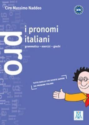 I PRONOMI ITALIANI. GRAMMATICA, ESERCIZI, GIOCHI (GRAMMATICHE E ESERCIZIARI)