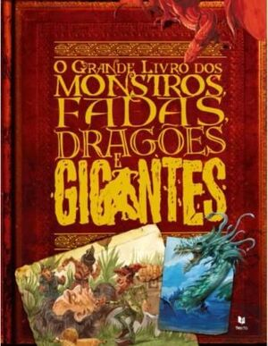 O GRANDE LIVRO DOS MONSTROS FADAS DRAGOES E GIGANTES